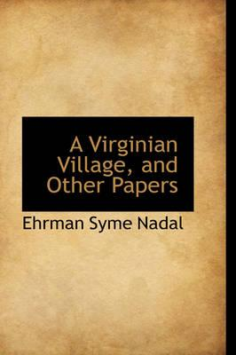 A Virginian Village, and Other Papers