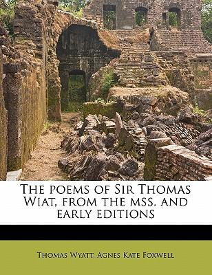 The Poems of Sir Thomas Wiat, from the Mss. and Early Editions