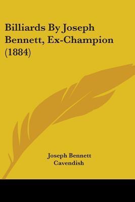 Billiards by Joseph Bennett, Ex-Champion (1884)