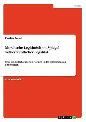 Moralische Legitimität im Spiegel völkerrechtlicher Legalität