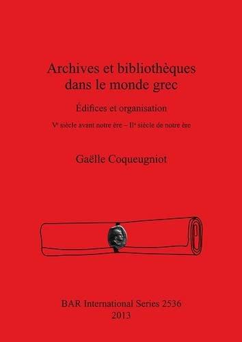 Archives et bibliothèques dans le monde grec: édifices et organisation