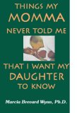 Things MY Momma Never Told Me That I Want My Daughter to Know
