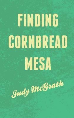 Finding Cornbread Mesa