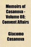 Memoirs of Casanova - Volume 08; Convent Affairs