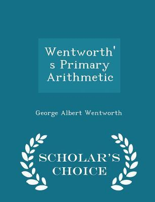 Wentworth's Primary Arithmetic - Scholar's Choice Edition