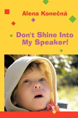 Don't Shine into My Speaker!