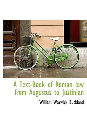 A Text-Book of Roman Law from Augustus to Justinian