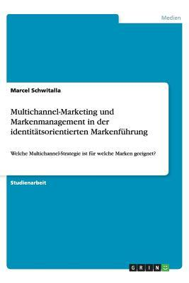 Multichannel-Marketing und Markenmanagement in der identitätsorientierten Markenführung
