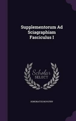 Supplementorum Ad Sciagraphiam Fasciculus I