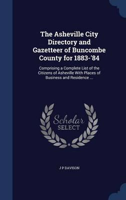 The Asheville City Directory and Gazetteer of Buncombe County for 1883-'84