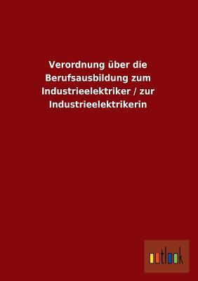 Verordnung über die Berufsausbildung zum Industrieelektriker / zur Industrieelektrikerin