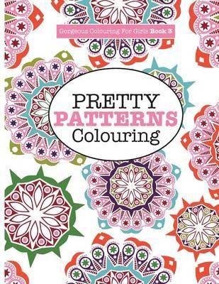 Gorgeous Colouring for Girls - Pretty Patterns