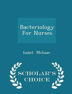 Bacteriology for Nurses - Scholar's Choice Edition