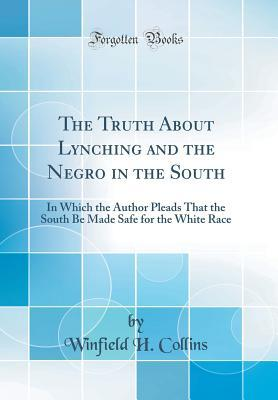The Truth About Lynching and the Negro in the South
