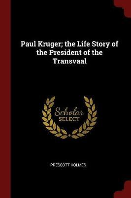 Paul Kruger; The Lif...