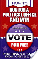 How to Run for Political Office and Win