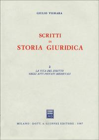 Scritti di storia giuridica / La vita del diritto negli atti medievali