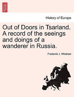 Out of Doors in Tsarland. A record of the seeings and doings of a wanderer in Russia