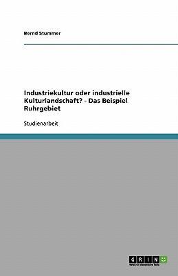 Industriekultur oder industrielle Kulturlandschaft? - Das Beispiel Ruhrgebiet