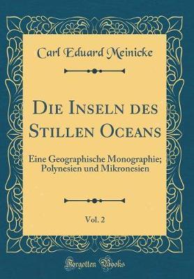 Die Inseln Des Stillen Oceans, Vol. 2
