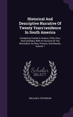 Historical and Descriptive Narrative of Twenty Years'residence in South America