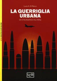La guerriglia urbana. Da Stalingrado all'Iraq