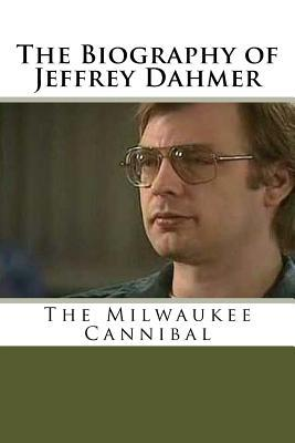 The Biography of Jeffrey Dahmer