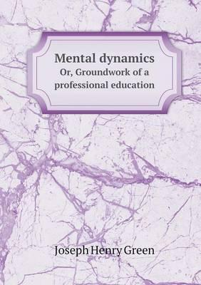 Mental Dynamics Or, Groundwork of a Professional Education