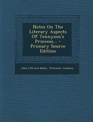 Notes on the Literary Aspects of Tennyson's Princess... - Primary Source Edition