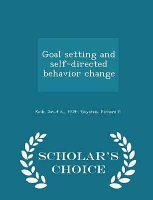 Goal Setting and Self-Directed Behavior Change - Scholar's Choice Edition
