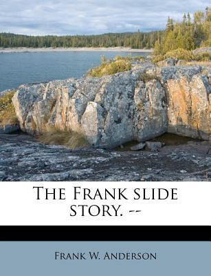 The Frank Slide Story. --