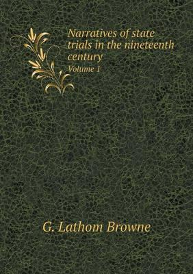 Narratives of State Trials in the Nineteenth Century Volume 1