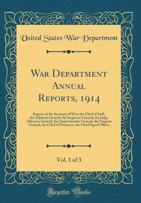 War Department Annual Reports, 1914, Vol. 1 of 3