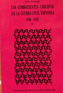 Los combatientes carlistas en la guerra civil espanola, 1936-1939