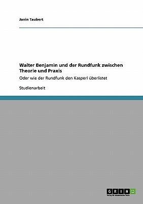 Walter Benjamin und der Rundfunk zwischen Theorie und Praxis