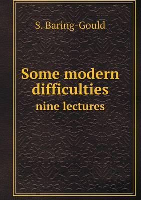 Some Modern Difficulties Nine Lectures