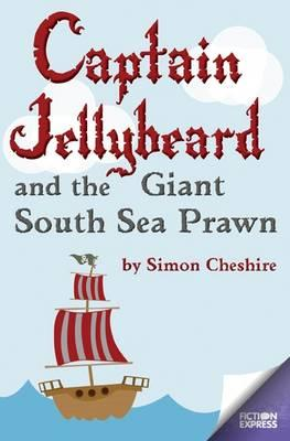 Captain Jellybeard and the Giant South Sea Prawn (Fiction Express)