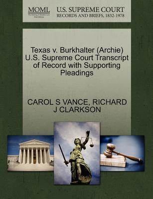 Texas V. Burkhalter (Archie) U.S. Supreme Court Transcript of Record with Supporting Pleadings