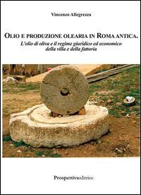 Olio e produzione olearia in Roma antica. L'olio di oliva e il regime giuridico ed economico della villa e della fattoria