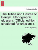 The Tribes and Castes of Bengal. Ethnographic Glossary. (Official Edition, Circulated for Criticism.).