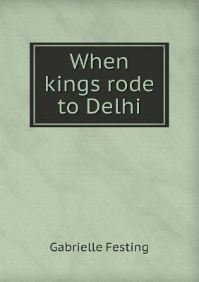 When Kings Rode to Delhi