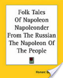 Folk Tales of Napoleon Napoleonder from the Russian the Napoleon of the People