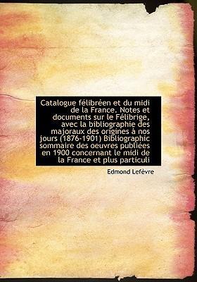 Catalogue F Libr En Et Du MIDI de La France. Notes Et Documents Sur Le F Librige, Avec La Bibliograp