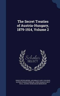 The Secret Treaties of Austria-Hungary, 1879-1914; Volume 2
