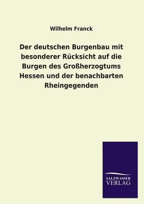 Der deutschen Burgenbau mit besonderer Rücksicht auf die Burgen des Großherzogtums Hessen und der benachbarten Rheingegenden
