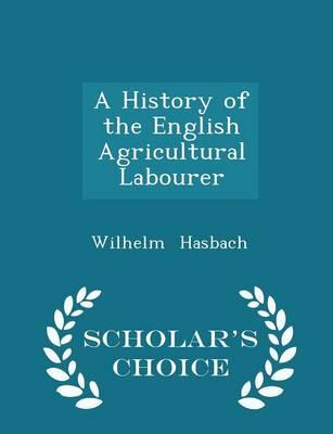A History of the English Agricultural Labourer - Scholar's Choice Edition
