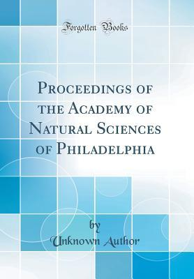 Proceedings of the Academy of Natural Sciences of Philadelphia (Classic Reprint)