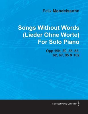 Songs Without Words (Lieder Ohne Worte) by Felix Mendelssohn for Solo Piano Opp.19b, 30, 38, 53, 62, 67, 85 & 102