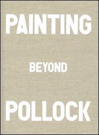 Painting beyond Pollock. Ediz. illustrata