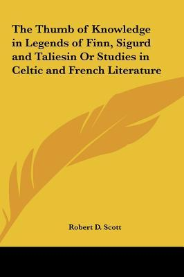 The Thumb of Knowledge in Legends of Finn, Sigurd and Taliesin or Studies in Celtic and French Literature